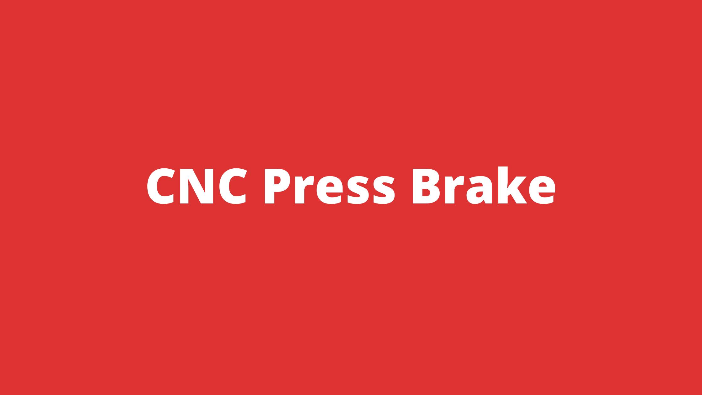 What is a CNC Press Brake?