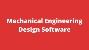 Top 11 Mechanical Engineering Design Software