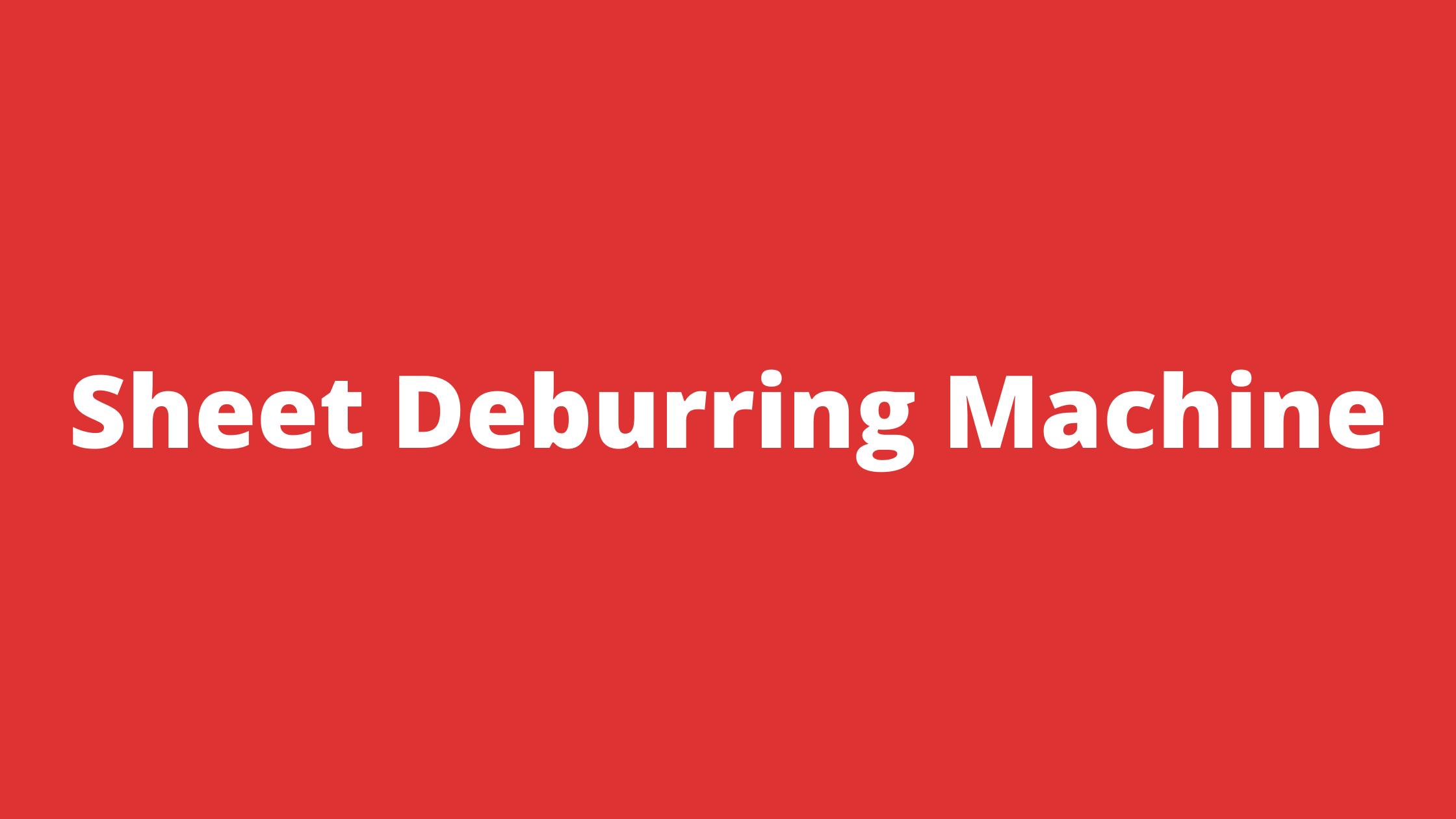 Sheet Deburring Machine and Edge Deburring Machine Service Provider